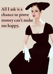 All I ask is a chance to prove money can't make me happy. Retro Humor, Vintage Humor, Funny Quotes, Funny Memes, Hilarious, Jokes, All I Ask, Good Humor, Fashion Socks
