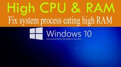 Fix system process eating high RAM and CPU in Window 10