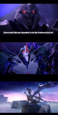 If this was the true scenario, Starscream would be much more pleased with himself in that second image. Transformers Prime, Megatron, Starscream, Predaking