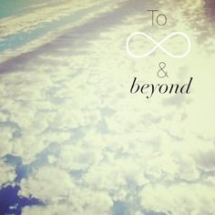 Infinity Quotes Entrancing To Infinity And Beyond  Quotes And Images  Talk To Me  Pinterest .
