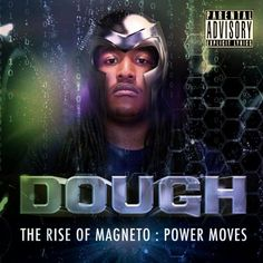Dough - The Rise Of Magneto (Power Moves) - NoDJ - Free Mixtape Download And Stream