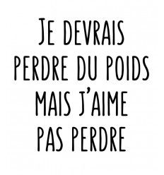 Sweat Je devrais perdre du poids mais j'aime pas perdre Really Funny, Belles Phrases, Just For Fun, Affirmations, Famous Quotes, Lol, Funny Quotes, Jokes, Illustration