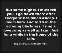 """i sing a love song as well as i can, lost for a while in the home of the rain."" - billy collins"