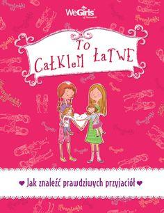 """WeGirls - """"JAK ZNALEŹĆ PRAWDZIWYCH PRZYJACIÓŁ"""" z serii To Całkiem Łatwe, dostępna na http://www.wegirls.pl/product.php/1,4/78/Jak-znalezc-prawdziwych-przyjaciol.html"""