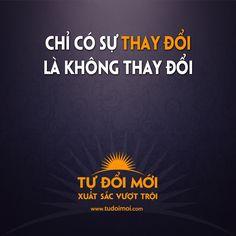 Thế giới liên tục thay đổi, bạn đứng im tức là bạn đang thụt lùi!  www.tudoimoi.com