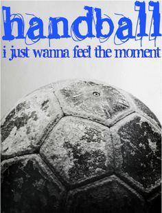 Handball I just wanna feel the moment