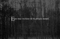 Eres victima de tu propia mente