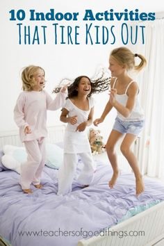 10 Indoor Activities That Tire Kids Out | www.teachersofgoodthings.com