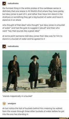 "Fun fact: He couldn't leave the ship to go on land so those ""buckets"" are actually pieces of the Flying Dutchman You are in the right place about Nerd Humor smart people Here we offer you the most bea Tumblr Funny, Funny Memes, Hilarious, Memes Humor, Funny Quotes, Nerd Humor, Videos Funny, Will Turner, Disney And Dreamworks"