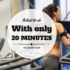 What to do when you only have 20 minutes to work out