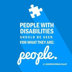 People with disabilities should be seen for what they are, people.
