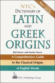 NTC's Dictionary of Latin and Greek Origins. Lehman College - Stacks - PE1582 .L3 M66 1997
