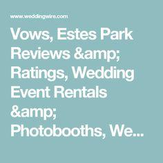 Vows, Estes Park Reviews & Ratings, Wedding Event Rentals & Photobooths, Wedding Flowers, Wedding Unique Services (Other), Wedding Cake, Wedding Planning, Colorado - Denver, Colorado Springs, Boulder, Vail and surrounding areas