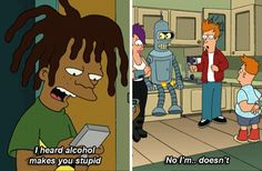 Hell defend your drinking adventures to haters. | Everyone Deserves A Friend Like Philip J.Fry