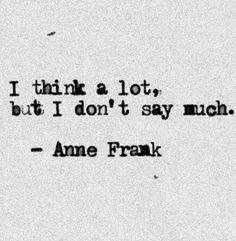Anne Frank: I think a lot