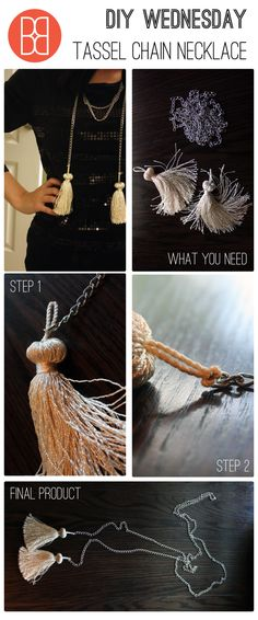 Tassle Chain Necklace: 2 tassels 2 meters of chain Step Slide the loop of the tassel through the last link at the end of the chain. Repeat with the second tassel on the other end of the chain. Step Make a hitch knot with each tassel to secure t Necklace Tutorial, Diy Necklace, Tassel Necklace, Diy Tassel, Tassels, Quick And Easy Crafts, Steam Punk Jewelry, Diy Fashion Accessories, Passementerie
