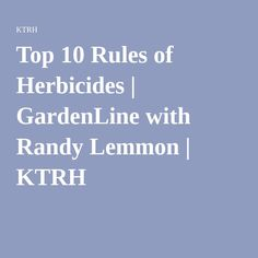Top 10 Rules of Herbicides | GardenLine with Randy Lemmon | KTRH