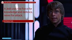 """""""A Jedi uses the Force for knowledge and defence, never for attack.""""  Jedi Master Yoda"""