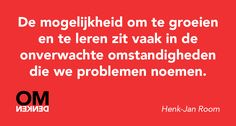 De mogelijkheid om te groeien en te leren zit vaak in de onverwachte omstandigheden die we problemen noemen - Henk-Jan Room