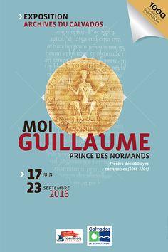 Moi Guillaume, prince des Normands. Exposition du 17 juin au 23 septembre 2016 - L'actualité des Archives - Département du Calvados