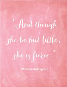 Shakespeare Quote Art Print- Though She Be But Little, She is Fierce - Quote by Itsy Belle. $5.50, via Etsy.