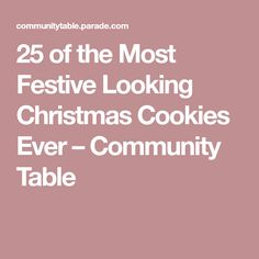 25 of the Most Festive Looking Christmas Cookies Ever – Community Table