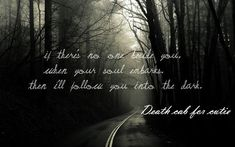 If There No One Beside You When Your Soul Embarks then Ill Follow You Into The Dark Death Cab For Cutie
