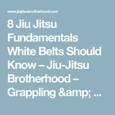 8 Jiu Jitsu Fundamentals White Belts Should Know – Jiu-Jitsu Brotherhood – Grappling & Brazilian Jiu Jitsu Videos and Techniques