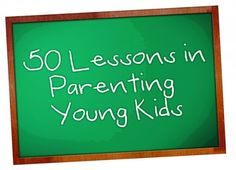 50 Parenting Lessons I've Learned (The Hard Way)  BEST list I have read!