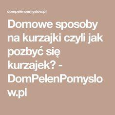 Domowe sposoby na kurzajki czyli jak pozbyć się kurzajek? - DomPelenPomyslow.pl