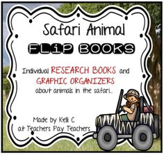 Safari Animal Flip Books- Informative Writing, Research and Graphic OrganizersDo you need a great activity to add to your Animal Unit?  This could be just what you are looking for.  This packet includes individual animal flip books for many animals in the safari- the list of animals is included below.