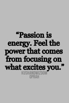 Focus and fuel your passion!