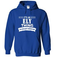 Its an ELY Thing, You Wouldnt Understand!
