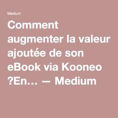 Comment augmenter la valeur ajoutée de son eBook via Kooneo ?En… — Medium