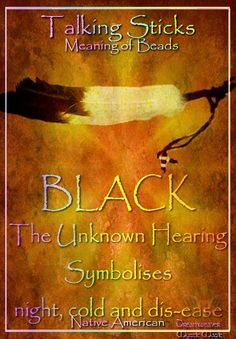 BLACK The Unknown Hearing Symbolises night, cold and dis-ease