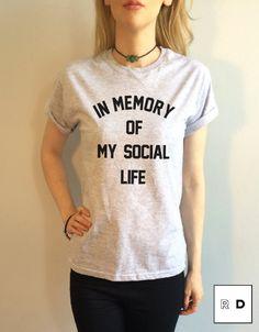 In Memory of My Social Life T Shirt Tee Top Anti Social Internet RIP Black Maroon Grey White Womens Ladies S M L XL Tumblr Instagram Blogger