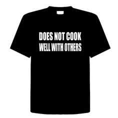 DOES NOT COOK WELL WITH OTHERS Funny T-Shirt Novelty Kitchen Cooking Chef Adult…