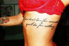 Tatoo quote. If you don't live for something then you will die for nothing.
