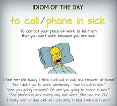 Idiom: to call/phone in sick
