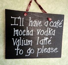 Cafe mocha vodka valium latte funny cafe caffeine by kpdreams