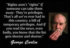 """Rights aren't rights if someone can take them away ... They're temporary privileges."" -George Carlin  #tcot @amtvmedia"