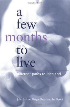 A Few Months to Live: Different Paths to Life's End by Jana Staton, http://www.amazon.ca/dp/B001HBI8TG/ref=cm_sw_r_pi_dp_Z5M4tb1JAA146
