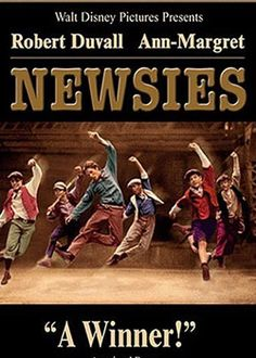 Newsies- only the greatest movie ever, but in my opinion, the Broadway version TOTALLY beats it!!!