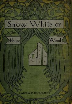 Laura E. Richards, Snow White; or, The House in the Woods. Boston, 1900.