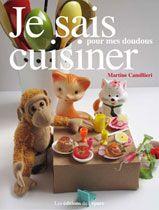 Je sais cuisiner pour mes doudous  de Martine Camilieri  Drôle et poétique, recettes faciles pour petits et grands