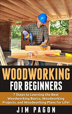 FREE TODAY      Amazon.com: Woodworking for Beginners: 7 Steps to Learning the Very Best Woodworking Basics, Woodworking Projects, and Woodworking Plans! (Woodworking - Woodworking ... - Woodworking Plans - Woodworking 101) eBook: Jim Pagon: Kindle Store