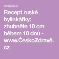 Recept ruské bylinkářky: zhubněte 10 cm během 10 dnů - www. Hair Beauty, Fitness, Diet, Cute Hair
