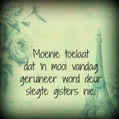 Afrikaanse Inspirerende Gedagtes & Wyshede: Moenie toelaat dat 'n mooi vandag geruineer word deur slegte gisters nie God Quotes About Life, Words To Live By Quotes, Life Quotes, Strong Quotes, Positive Quotes, Meaningful Quotes, Inspirational Quotes, Happy Quotes, Funny Quotes