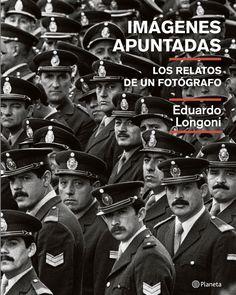 En Imágenes apuntadas el fotógrafo Eduardo Longoni, testigo privilegiado de los últimos 40 años de historia argentina, cuenta el detrás de escena de sus mejores tomas.