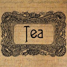 TEA in Fancy Ornate FRAME Word Text LABEL Digital Collage Sheet Download Burlap Fabric Transfer Iron On Pillows Totes Tea Towels No. 3814